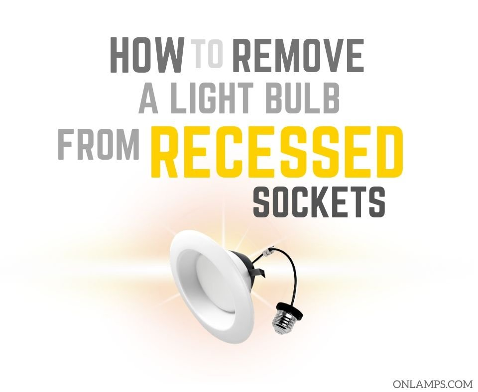 How to Remove Light Bulb from Recessed Socket